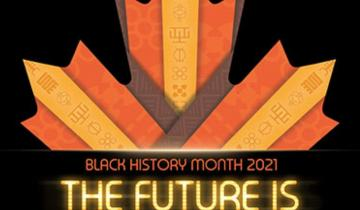 "A poster of a maple leaf with the words, ""Black History Month 2021, The Future Is Now"""